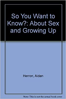 Book So You Want to Know?: About Sex and Growing Up