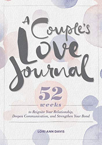 A Couple's Love Journal: 52 Weeks to Reignite Your Relationship, Deepen Communication, and Strengthen Your Bond