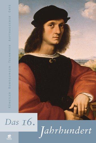 Jahrhunderte der Kunst: Das 16. Jahrhundert. Künstler, Bewegungen, Techniken, Auftraggeber, Orte: Bd 3