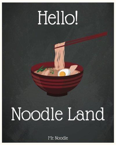Hello! Noodle Land: Discover 500 Delicious Noodle Recipes Today! (Ramen Noodle Cookbook, Noodle Soup Cookbook, Japanese Noodle Cookbook, Ramen Noodle Recipes, Asian Noodle Cookbook) (Volume 1)