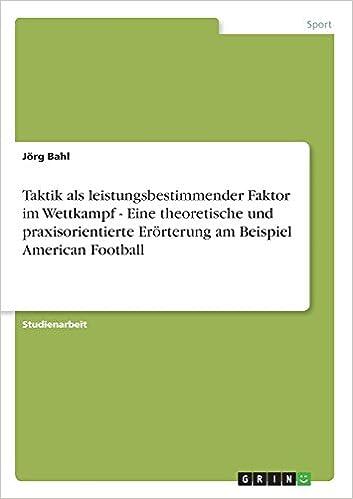 taktik als leistungsbestimmender faktor im wettkampf eine theoretische und praxisorientierte errterung am beispiel american football german edition - Erorterung Muster