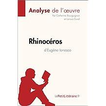Rhinocéros d'Eugène Ionesco (Analyse de l'oeuvre): Comprendre la littérature avec lePetitLittéraire.fr (Fiche de lecture) (French Edition)