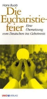 Die Eucharistiefeier: Eine Übersetzung vom Deutschen ins Geheimnis (Kerygma)