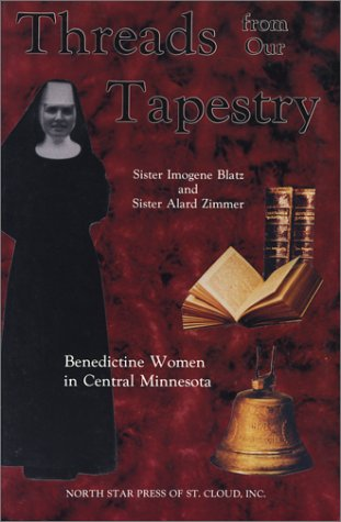 Threads From Our Tapestry: Benedictine Women in Central Minnesota