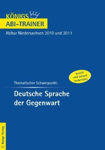 Königs Abi-Trainer: Deutsche Sprache der Gegenwart. Niedersachsen: Deutsch-Abitur Niedersachsen 2010 und 2011