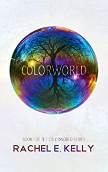 Colorworld (Colorworld: Book 1) by [Kelly, Rachel E]