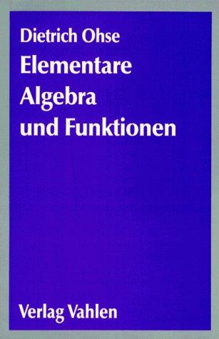 Elementare Algebra und Funktionen. Ein Brückenkurs zum Hochschulstudium
