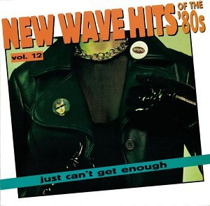 Just Can't Get Enough: New Wave Hits of the '80s, Vol. 12 by Rhino