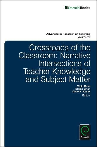 Crossroads of the Classroom: Narrative Intersections of Teacher Knowledge and Subject Matter (Advances in Research on Teaching)