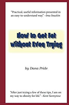 How to Get Fat without Even Trying by [Pride, Dana]