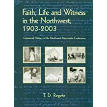 Faith, Life, and Witness in the Northwest, 1903-2003: Centenninal History of the Northwest Mennonite Conference