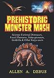 Prehistoric Monster Mash: Science Fictional Dinosaurs, Fossil Phenoms, Paleo-pioneers, Godzilla & Other Kaiju-saurs