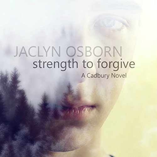 Strength to Forgive: A Cadbury Novel, Book 1
