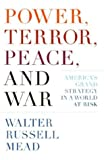 Power, Terror, Peace, and War, Walter Russell Mead, 1400042372