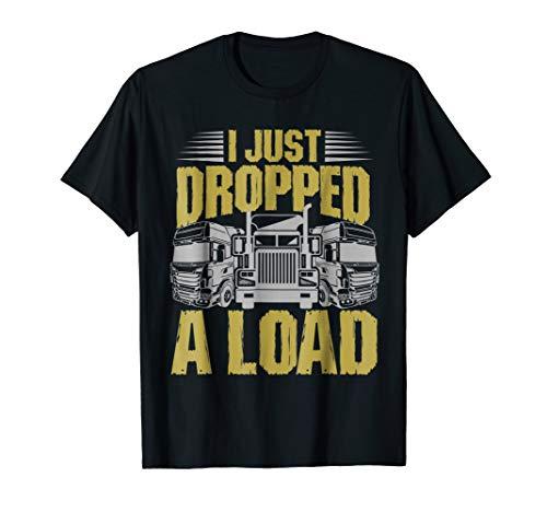 premium selection 078ba 7cf1b I Just Dropped A Load Funny Trucker T-Shirt