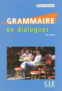 Grammaire en dialogues Niveau débutant (1CD audio) par Miquel