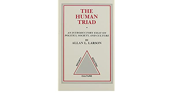 the human triad an introductory essay on politics society and  the human triad an introductory essay on politics society and culture allan l larson 9780882801193 com books