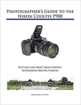 270c4b97d Buy Photographer s Guide to the Nikon Coolpix P900 Book Online at ...