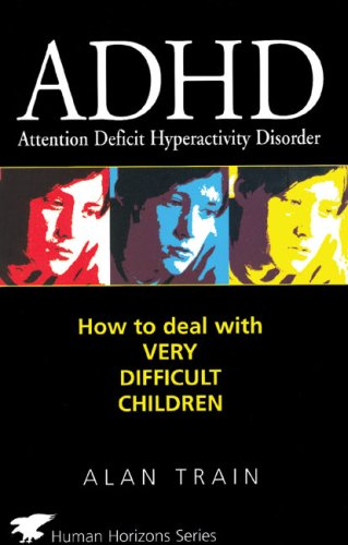 Read Online ADHD: How to Deal with Very Difficult Children (Human Horizons) ebook