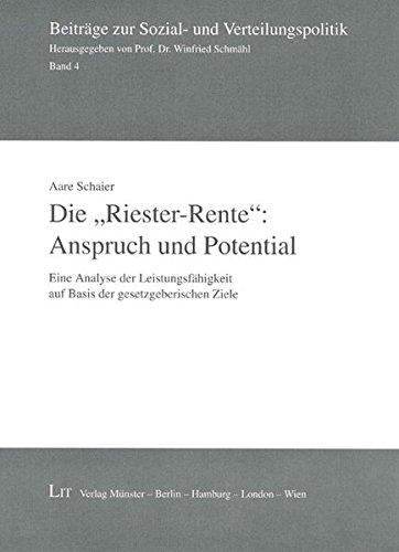 Die 'Riester-Rente': Anspruch und Potential: Eine Analyse der Leistungsfähigkeit auf Basis der gesetzgeberischen Ziele (Beiträge zur Sozial- und Verteilungspolitik)