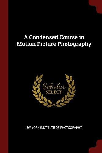 Read Online A Condensed Course in Motion Picture Photography pdf
