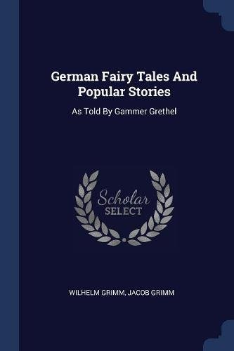 German Fairy Tales And Popular Stories: As Told By Gammer Grethel pdf epub