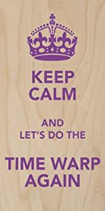 Keep Calm and Let's Do The Time Warp Again - Plywood Wood Print Poster Wall Art