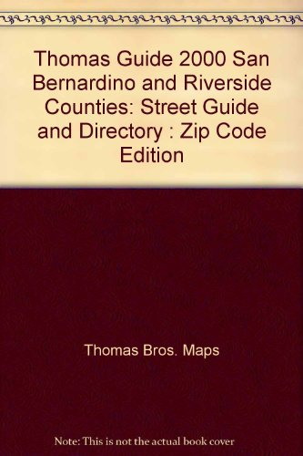 Thomas Guide 2000 San Bernardino and Riverside Counties: Street Guide and Directory : Zip Code Edition (Thomas Guides ()