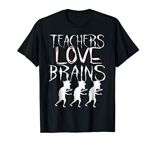 Teachers Love Brains T-Shirt Funny Teachers Halloween