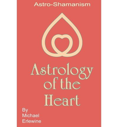Astrology of the Heart Astro-Shamanism