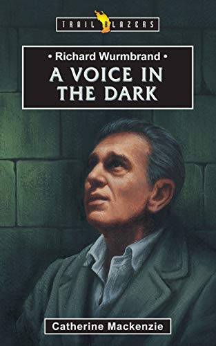 Richard Wurmbrand: A Voice in the Dark (Trail Blazers)