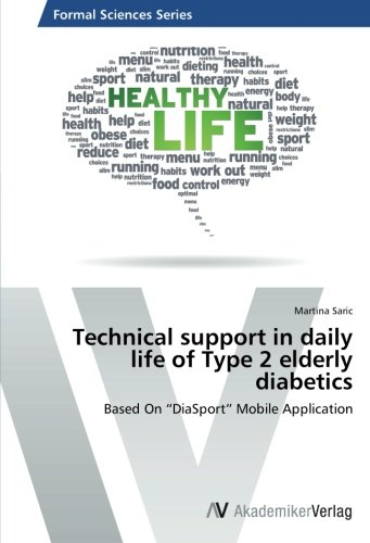 """Technical support in daily life of Type 2 elderly diabetics: Based On """"DiaSport"""" Mobile Application pdf epub"""