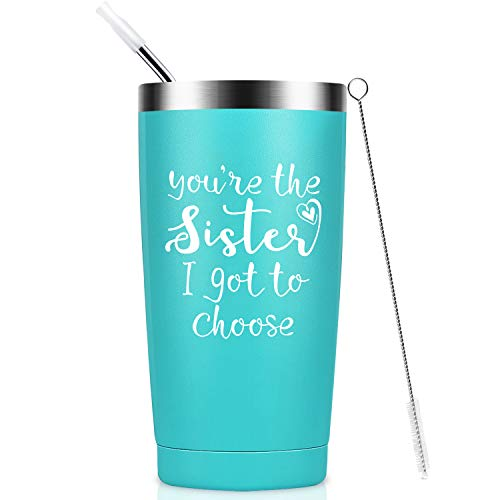 You're the Sister I Got to Choose – Christmas Sister Gifts from Sister Birthday Gifts for Soul Sisters Spirit Friends Like Sisters Travel mug with Straw ,Besties 20oz Mint