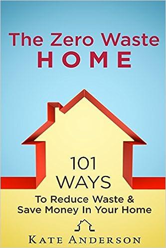 The Zero Waste Home: 101 Ways To Reduce Waste & Save Money