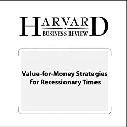 Value-for-Money Strategies for Recessionary Times (Harvard Business Review)