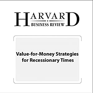 Value-for-Money Strategies for Recessionary Times (Harvard Business Review) Periodical