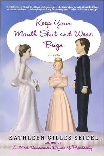 Keep Your Mouth Shut and Wear Beige: A Novel: Kathleen Gilles Seidel