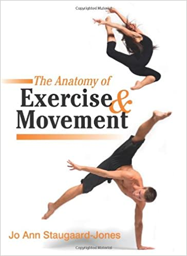 The Anatomy of Exercise and Movement: for the Study of Dance ...