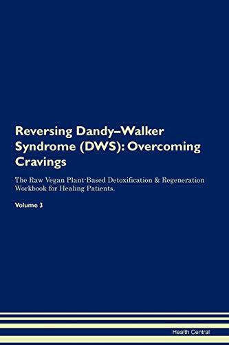 Reversing Dandy-Walker Syndrome (DWS): Overcoming Cravings The Raw Vegan Plant-Based Detoxification & Regeneration Workbook for Healing Patients. Volume - Walker Dandy