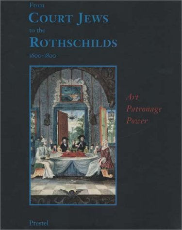 From Court Jews to the Rothschilds: Art, Patronage, and Power 1600-1800 (Art & Design)