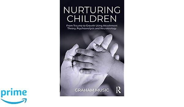 Nurturing Children: From Trauma to Growth Using Attachment ...