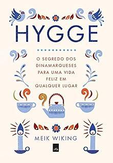 Hygge. O Segredo dos Dinamarqueses Para Uma Vida Feliz em Qualquer Lugar
