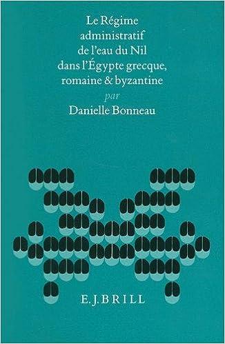 Téléchargement Le Regime Administratif De I'Eau Du Nil Dans I'Egypte Grecque, Romaine Et Byzantine: Dans L'Egypte Grecque, Romaine and Byzantine pdf