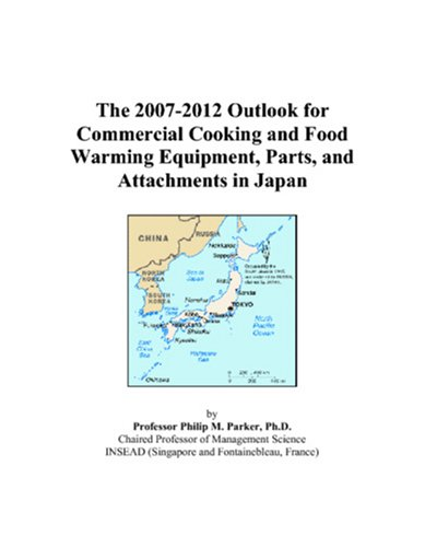 The 2007-2012 Outlook for Commercial Cooking and Food Warming Equipment, Parts, and Attachments in Japan