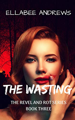 The Wasting (Revel and Rot Book 3)