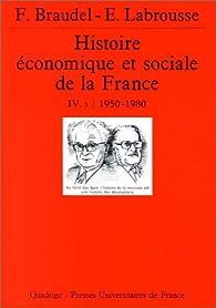 Histoire économique et sociale de la France. Tome 4, volume 3 : 1950-1980 par Fernand Braudel