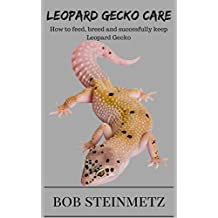 Leopard Gecko Care: Owners Guide - How to succesfully Feed, Breed & Keep Leopard Geckos