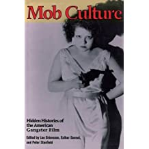 Mob Culture: Hidden Histories of the American Gangster Film