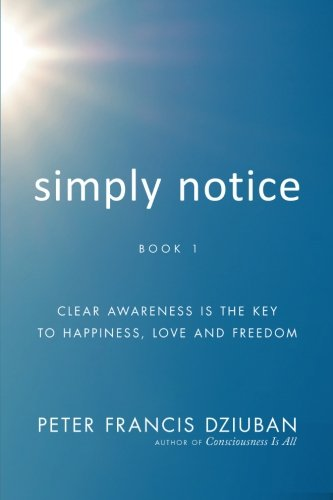 Simply Notice: Clear Awareness is the Key to Happiness, Love and Freedom by Brand: BalboaPress
