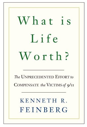 What Is Life Worth?: The Inside Story of the 9/11 Fund and Its Effort to Compensate the Victims of September 11th
